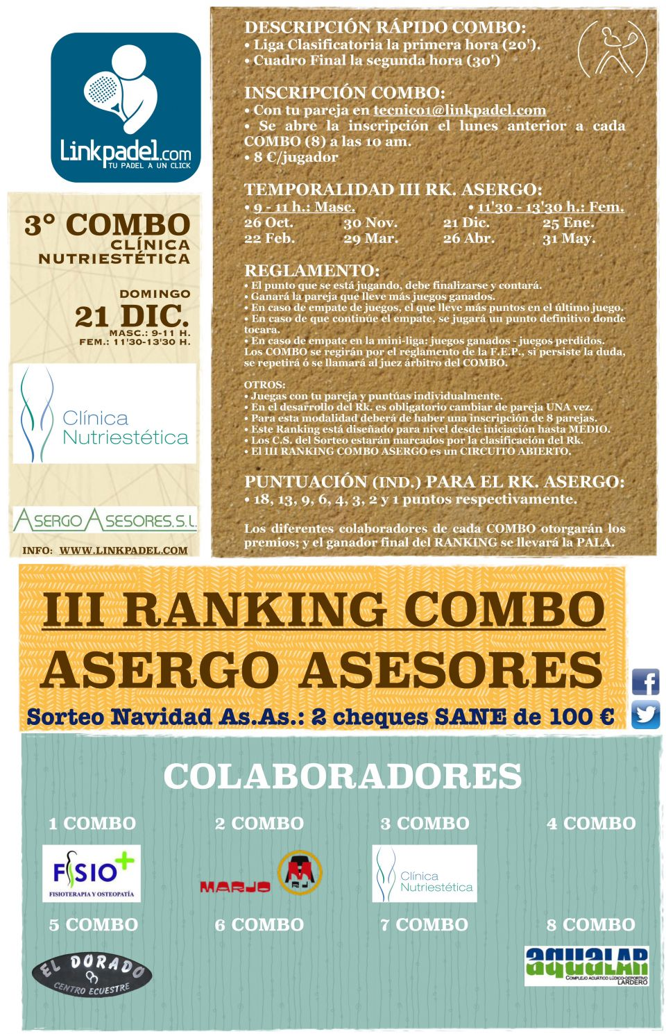 Info en: http://www.linkpadel.com/index.php/torneos/234-3combo-clinica-nutriestetica-del-iii-ranking-asergo-asesores