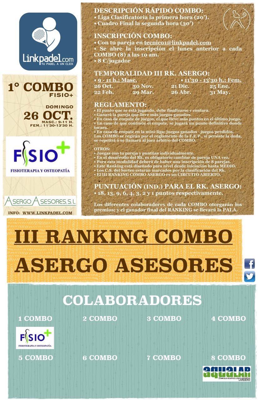 III Ranking ASERGO ASESORES<br />- 26 Octubre: 1ºCombo FISIO+<br />- 30 Noviembre: 2ºCombo<br />- 21 Diciembre: 3ºCombo<br />- etc.<br /><br />9-11 h.: Masculino<br />11'30-13'30 h.: Femenino<br /><br />Nivel 3ª y 2ª<br /><br />Más información:<br />• Web del Club: http://www.linkpadel.com/index.php/torneos/230-1combo-fisio-del-iii-ranking-asergo-asesores<br />• Facebook: https://www.facebook.com/events/840202329344692/<br />• Twitter:...
