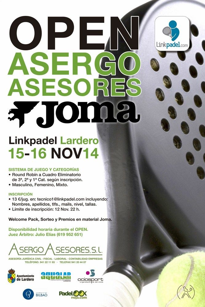 Open ASERGO ASESORES. JOMA<br />15 y 16 de Noviembre.<br /><br />Round Robín (liguilla) que desglosa en cuadro eliminatorio de 3ª, 2ª y 1ª Categoría.<br />Masculino, Femenino, Mixto.<br /><br />REGALO DE BIENVENIDA, PREMIOS Y SORTEO: J O M A<br /><br />Más información:<br />• Web del Club: http://www.linkpadel.com/index.php/torneos/231-open-asergo-asesores-joma<br />• Facebook: https://www.facebook.com/events/790825414294443/<br />• Twitter:...